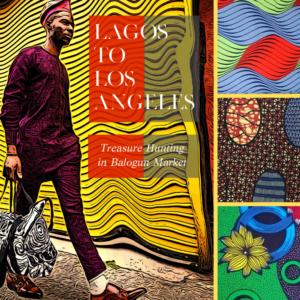 Lagos to Los Angeles: Treasure Hunting in Balogun Market