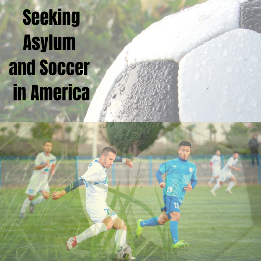 Seeking Asylum and Soccer in America